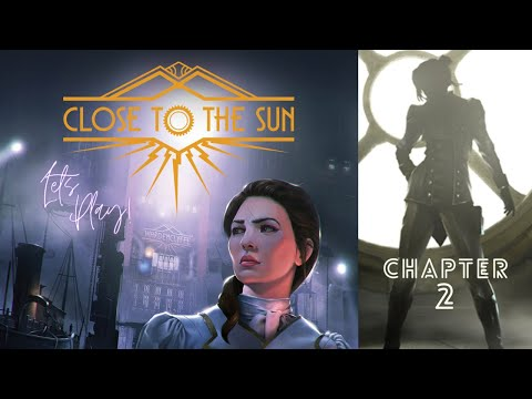 Let's Play! Close To The Sun Chapter 2  