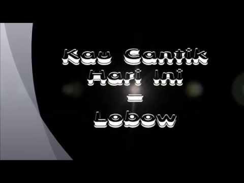 Lobow - Kau Cantik Hari Ini [ Lyric + Chord ]