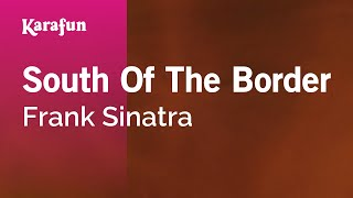 Karaoke South Of The Border - Frank Sinatra *
