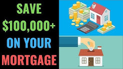 How to SAVE $100,000 on Your Mortgage | 3 Ways to Save Money On Your Mortgage