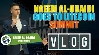 Naeem Al-Obaidi Goes To Litecoin LTC Summit - VLOG 1