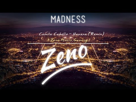 Camila Cabello - Havana (Remix) I Zeno Music Gaming I √