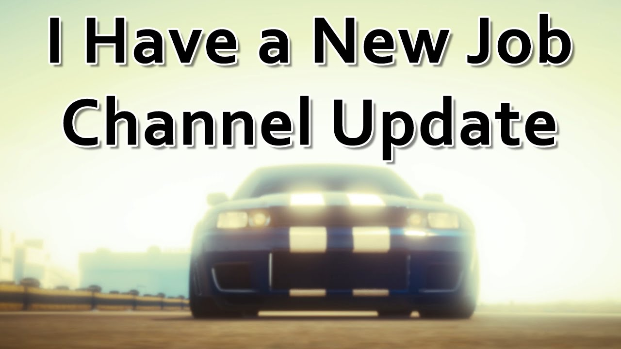 i have a new job channel update i have a new job channel update