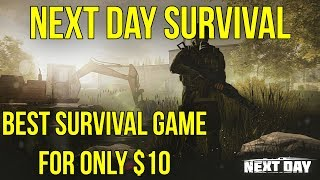 BETTER THAN DAYZ FOR ONLY $10 | Next Day: Survival