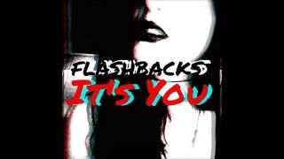 Flashbacks - Its You (Original)