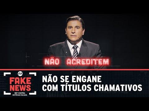 SBT Contra Notícias Falsas: não se engane com títulos chamativos