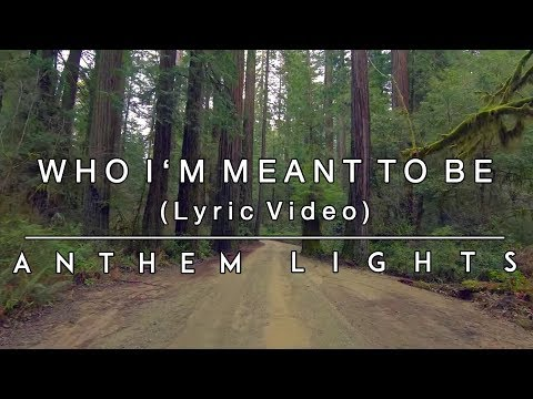 Who I'm Meant To Be - Lyric Video | Anthem Lights