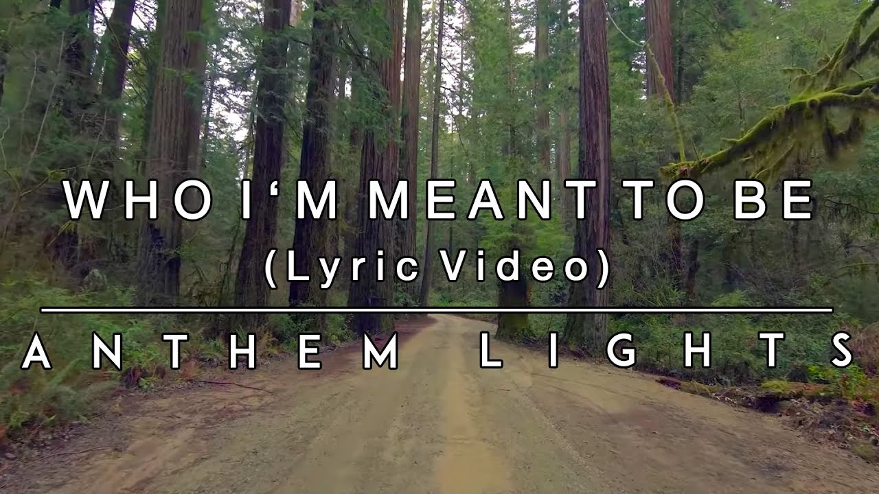 Who I'm Meant To Be - Lyric Video   Anthem Lights