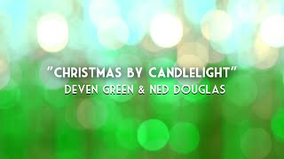 CHRISTMAS BY CANDLELIGHT - Deven & Ned