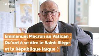 Emmanuel Macron au Vatican : Qu'ont à se dire le Saint-Siège et la République laïque?