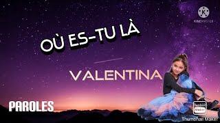 Où es-tu là - Valentina (Paroles)