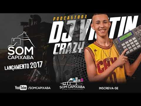 PODCAST 003 [DJ VICTIN CRAZY] SOM CAPIXABA 2017