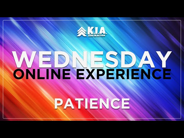 WEDNESDAY ONLINE EXPERIENCE - Patience