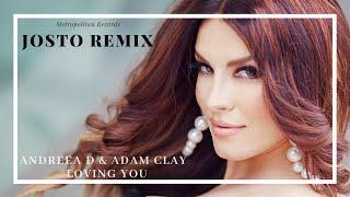 Andreea D &amp Adam Clay - Loving You (Josto Remix)