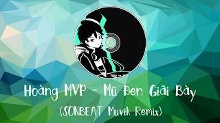 HOÀNG MVP - MŨ ĐEN GIÃI BÀY (SONBEAT Muvik Remix.)