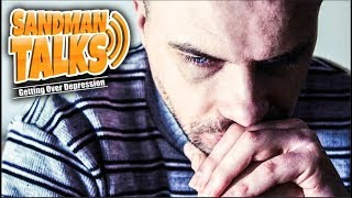 GETTING OVER DEPRESSION - Sandman Talks w/ Neatmike