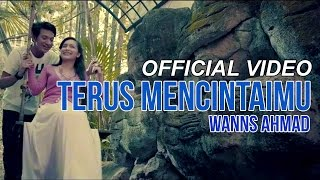 Wanns Ahmad - Terus Mencintaimu (Official Music Video)