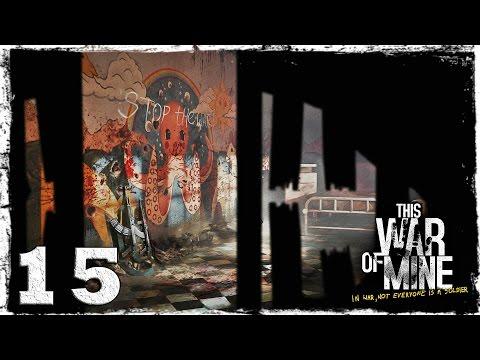 Смотреть прохождение игры This War Of Mine. #15: Все еще живы.