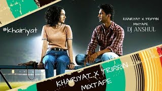 Khairiyat x trippin mixtape | dj anshul ...