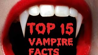 Top 15 Vampire facts and myths