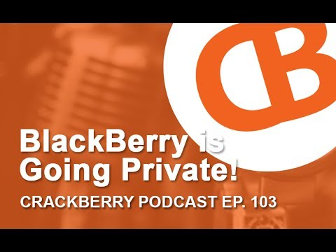 BlackBerry is going private! - CrackBerry Live Episode 103