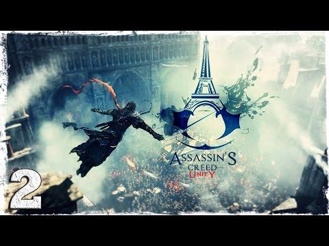 Смотреть прохождение игры Assassin's Creed: Unity. #2: Не в то время, не в том месте.