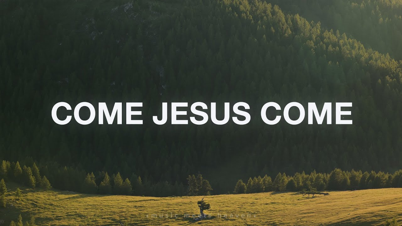 Come Jesus Come - Steve McWirther (Lyrics)