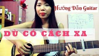 DÙ CÓ CÁCH XA - Hướng dẫn guitar - Buổi 5 - Tâm An Guitar