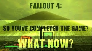 Fallout 4 Top 5 Things to do When You Complete The Game