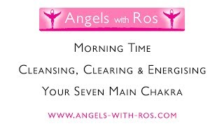 Morning Time - Cleansing, Clearing & Energising Your 7 Main Chakra - Guided Meditation