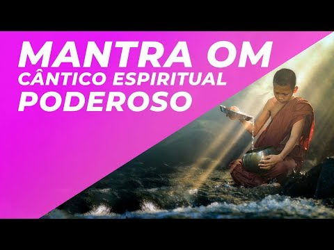 Mantra OM - cântico espiritual poderoso - comece o dia sentindo-se poderoso e pleno