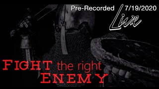 Fight the Right Enemy | Live Message filmed July 19, 2020