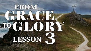 2016 03 16 - WED PM - From Grace To Glory - Lesson 3