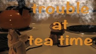Trouble at Tea Time (stop motion)