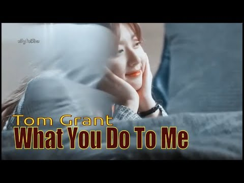 Tom Grant - What You Do To Me