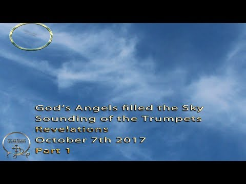 Gods Angels filled the sky October 7th 2017 Revelations sounding of the Trumpets part 1