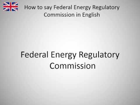 How to say Federal Energy Regulatory Commission in English?