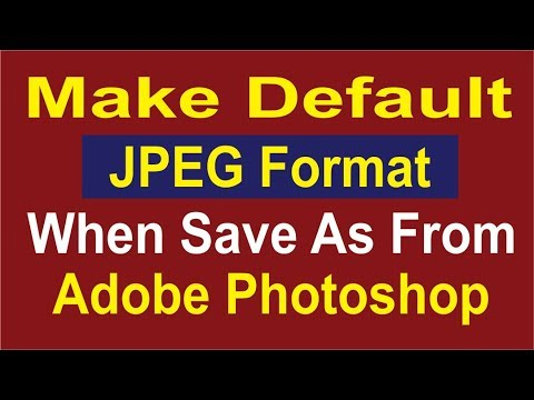 Make Default JPEG Format When Save As From Adobe Photoshop