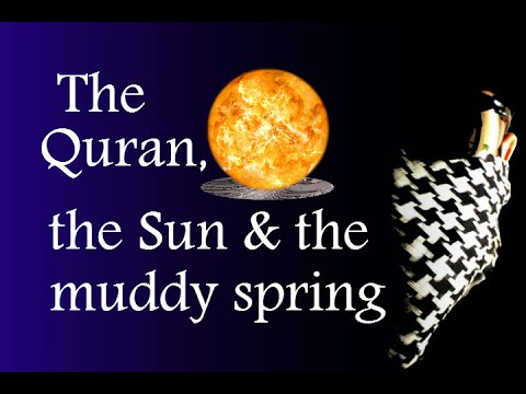 Does the Quran really say the Sun sets in a muddy spring?