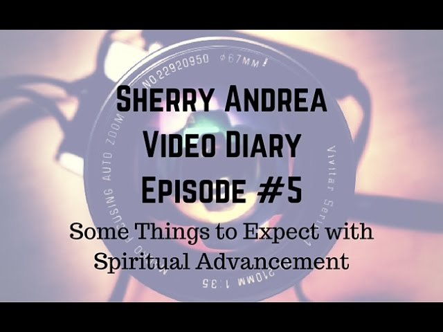 Video Diary Episode #5 Spiritual Advancement - Some Things to Expect