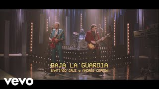 Santiago Cruz, Andrés Cepeda - Baja la Guardia (Video Oficial)