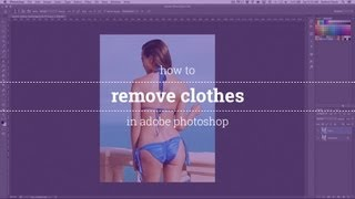 How to Remove Clothes in Adobe Photoshop
