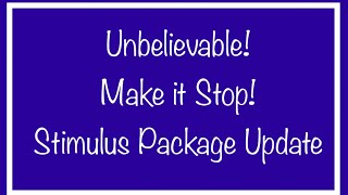 Unbelievable! We Need Stimulus Checks! Make it Stop! Stimulus Package Update