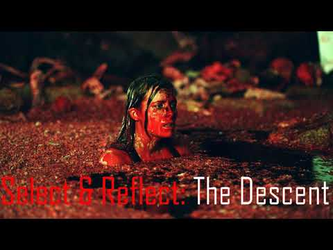 Select & Reflect: The Descent (2005)