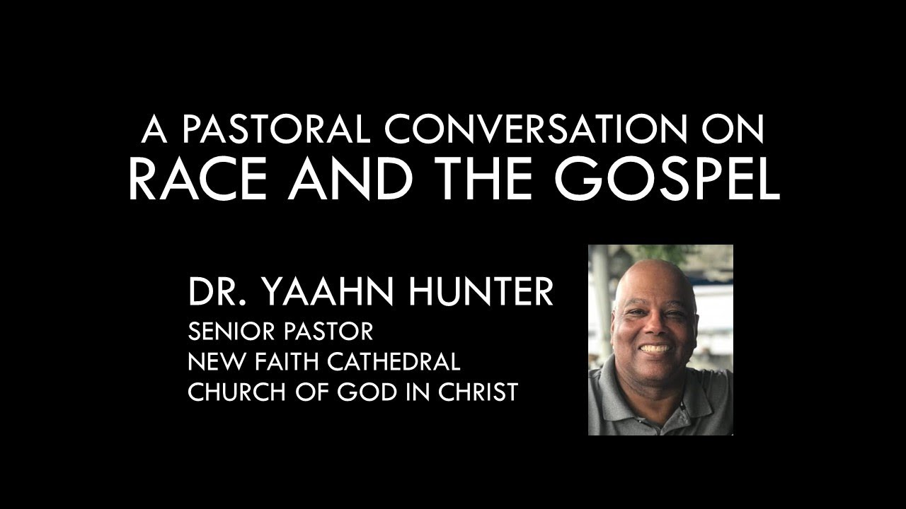 A Pastoral Conversation on Race and the Gospel with Dr. Yaahn Hunter