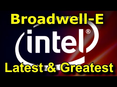 Broadwell-E - Intel's Latest and Greatest CPU
