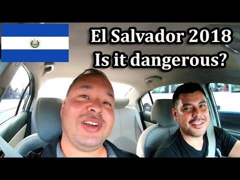 Is El Salvador Safe? 2018 - Es El Salvador Seguro?