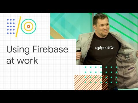 Pave the way to start using Firebase at work (Google I/O '18)