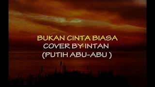 Siti Nurhaliza - Bukan Cinta Biasa    Cover Intan + Lirik  ( Putih Abu - Abu )