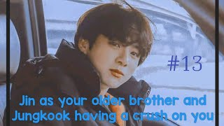 BTS JUNGKOOK IMAGINE 13    Jin as your older brother and Jungkook having a crush on you
